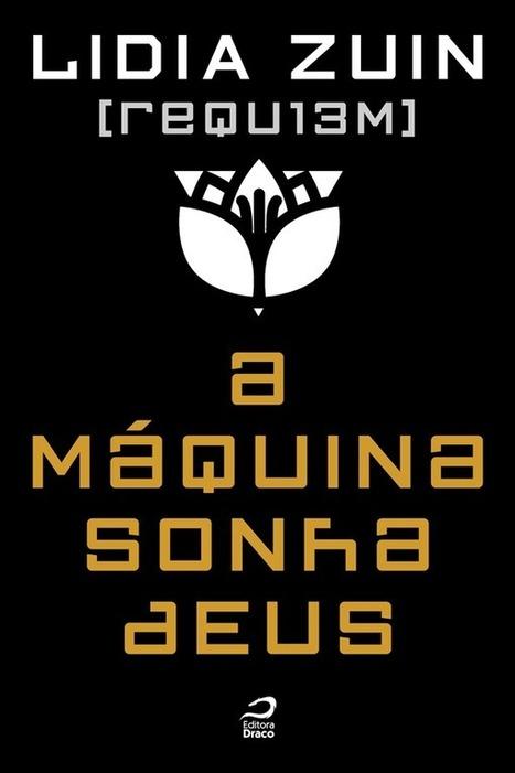 Requ13m - A máquina sonha Deus, Lidia Zuin   Ficção científica literária   Scoop.it