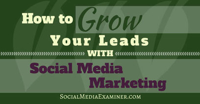 How to Grow Your Leads With Social Media Marketing | Social Media Tips & Updates | Scoop.it