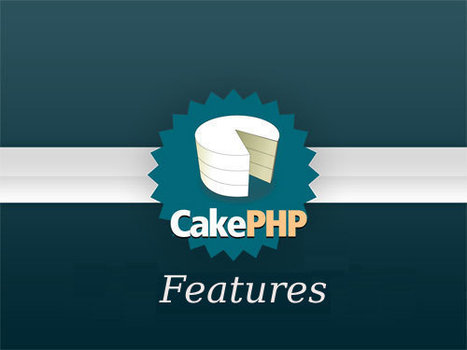 CakePHP Features | CakePHP Benefits, Advantages | CakePHP Development | Scoop.it