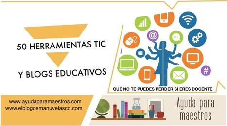 50 herramientas TIC y blogs educativos que no te puedes perder si eres docente | Recursos TIC para la enseñanza y el aprendizaje | Scoop.it