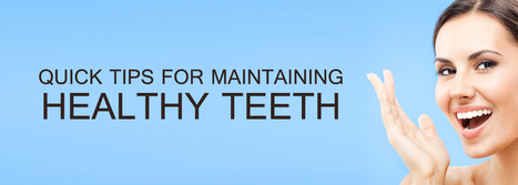 Quick Tips For Maintaining Healthy Teeth | BangkokDental | Scoop.it