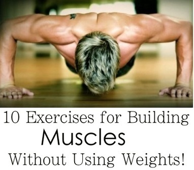 10 Exercises for Building Muscles Without Using Weights!PositiveMed | Stay Healthy. Live Happy | Fitness, Health, Running and Weight loss | Scoop.it