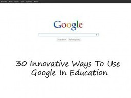 30 Innovative Ways To Use Google In Education | Information Literacy 101 | Scoop.it