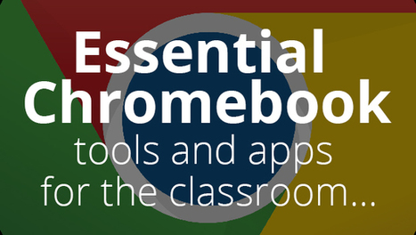 Essential Chromebook tools and apps for the classroom | Into the Driver's Seat | Scoop.it