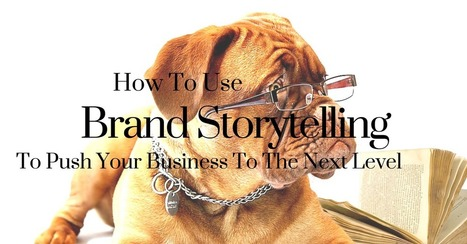 How To USe Brand Storytelling To Push Your Business To The Next Level | Digital Marketing Strategy | Scoop.it