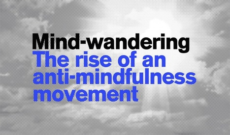 Mind-wandering: the rise of a new anti-mindfulness movement | Universal curiosity, appreciation and imagination. | Scoop.it