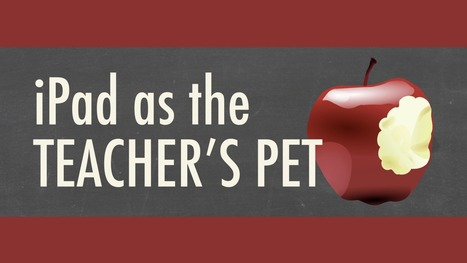 iPad as the Teacher's Pet - Version 3.0 | Technology in Education | Scoop.it