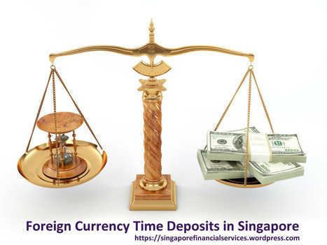 Overview of Foreign Currency Time Deposits in Singapore | Singapore Finance | Scoop.it