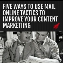 Five Ways to Use Mail Online Tactics to Improve Your Content Marketing | Content Marketing & Content Strategy | Scoop.it