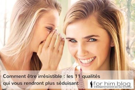 Comment être irrésistible : les 11 qualités qui vous rendront plus séduisant | For Him Blog | Scoop.it