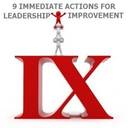 9 Actions to Immediately Improve Your Leadership Skills | Leading and Learning in the 21st Century | Scoop.it