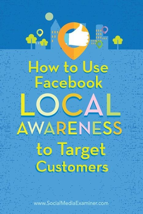 How to Use Facebook Local Awareness Ads to Target Customers : Social Media Examiner | Go Social Media | Scoop.it
