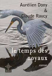 Aurélien Dony & Claude Raucy, Le temps des noyaux, roman, Éditions M.E.O. 2016 | Traversées aime et publie sur son site | Scoop.it
