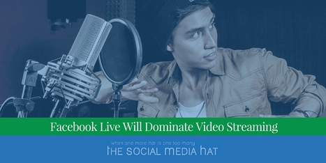 Facebook Live Will Dominate Video Streaming | The Content Marketing Hat | Scoop.it