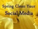 Time for a Social Media Spring Cleaning? | Social Media Today | Social Media Article Sharing | Scoop.it