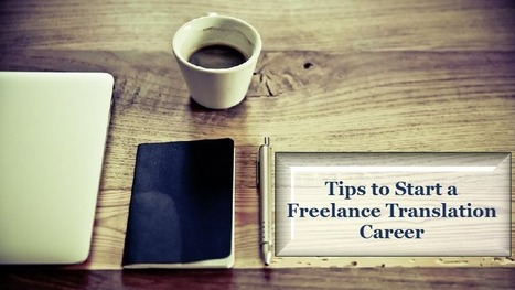Tips to Help You Start a Freelance Translation Career | Importance of Certified Translations | Scoop.it