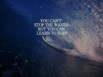 You Can't Stop The Waves, But You Can Learn To Surf :) | leadership 3.0 | Scoop.it