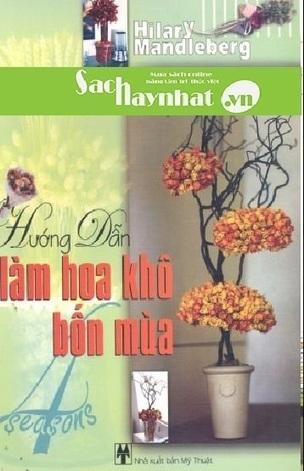 Hướng Dẫn Làm Hoa Khô Bốn Mùa là một cuốn sách hay tại sachhaynhat.vn | sachhaynhat.vn | Scoop.it