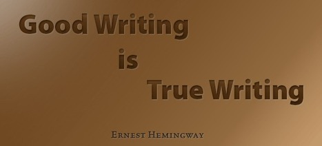 Good Writing is True Writing | Create! Words or Otherwise | Scoop.it
