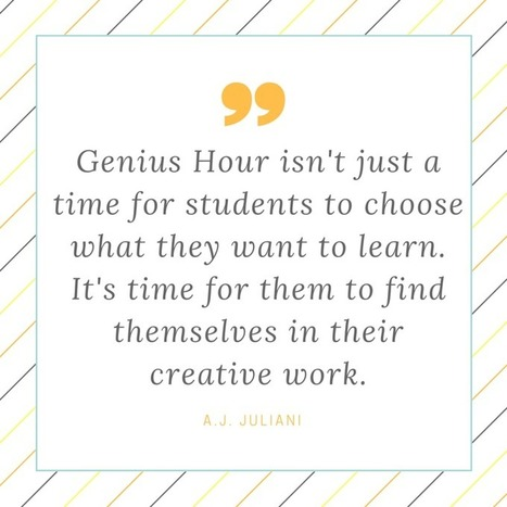 10 Reasons to Try Genius Hour This School Year - A.J. JULIANI | Classroom Technology Integration and Project Based Learning | Scoop.it
