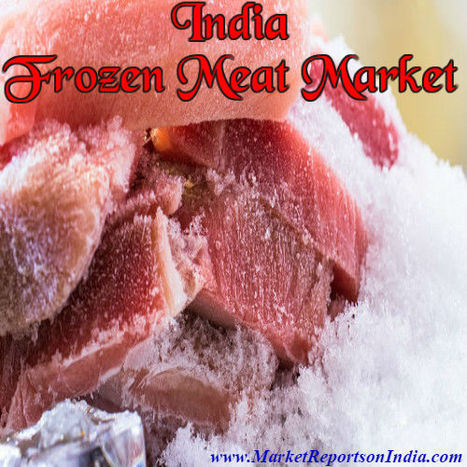 Frozen Meat Market in India | Market Reports on India | Scoop.it
