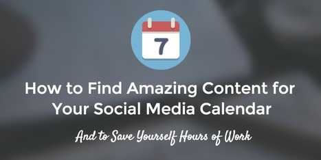 How to Find Amazing Content for Your Social Media Calendar (And Save Yourself Hours of Work) | Surviving Social Chaos | Scoop.it
