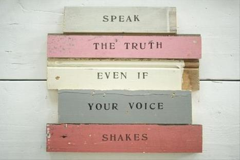 Tell the Truth Even if Your Voice Is Shaking | The Best Quotes of All Time | Scoop.it