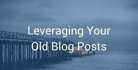 Managing Your Old Blog Posts Is Not Rocket Science! Here's Why. | Social Media Strategy | Scoop.it