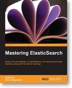 Mastering ElasticSearch | Packt Publishing | Bigdata | Scoop.it
