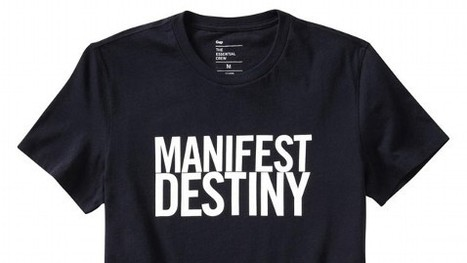 What Happens When YOU Don't Tell YOUR Story: Gap Pulls 'Manifest Destiny' T-Shirt | Curation Revolution | Scoop.it