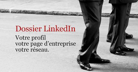 Dossier LinkedIn : Votre profil, votre page d'entreprise, votre réseau | La veille de generation en action sur la communication et le web 2.0 | Scoop.it