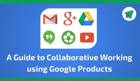 A Guide to Collaborative Working using Google software and tools - Plus Your Business | Collaboration in Online Courses | Scoop.it