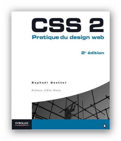 Telecharger CSS 2 pratique du design web Ebook Raphaël Goetter | Cours Informatique | Scoop.it