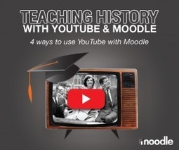4 Ways to Use Youtube and Moodle for Teaching History | Aprendiendo a Distancia | Scoop.it