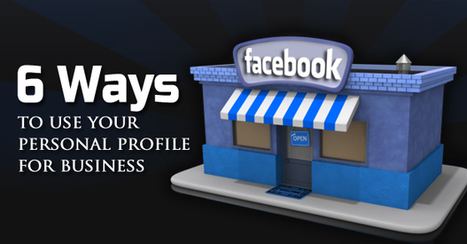 6 Ways to Use Your Personal Facebook Profile for Business | The Startup Digest | Scoop.it