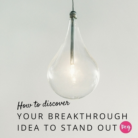 How to Discover Your Breakthrough Idea To Stand Out | Blogging | Scoop.it