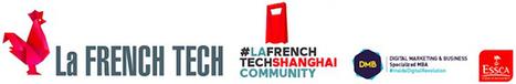 L'ESSCA soutient la FrenchTech Shanghai - ESSCA | Actualités ESSCA | Scoop.it