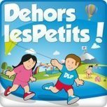 Dehors les Petits ! | SYNERSUD | Scoop.it