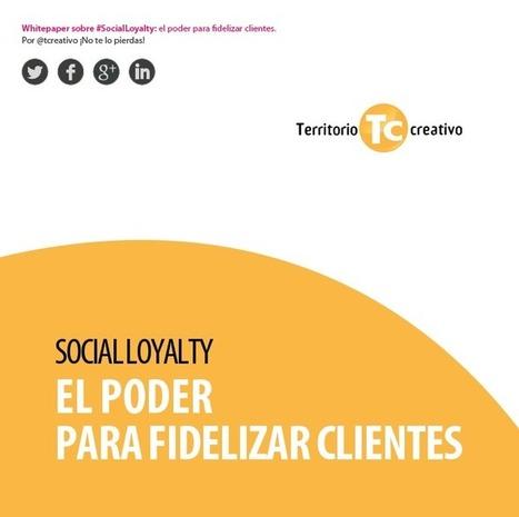 Social Loyalty, el poder para fidelizar clientes: descárgate el whitepaper | Territorio creativo | marketing digital | Scoop.it