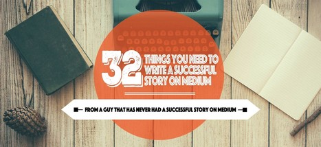 32 Things You Need to Write a Successful Story on Medium — Medium | Blogging | Scoop.it