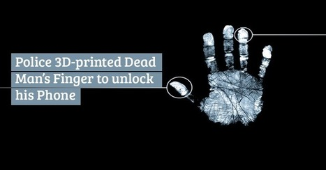 Police Unlock Dead Man's Phone by 3D-Printing his Fingerprint | Informática Forense | Scoop.it