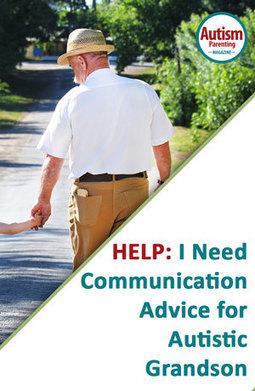 HELP: I Need Communication Advice for Autistic Grandson - Autism Parenting Magazine   Autism Parenting   Scoop.it