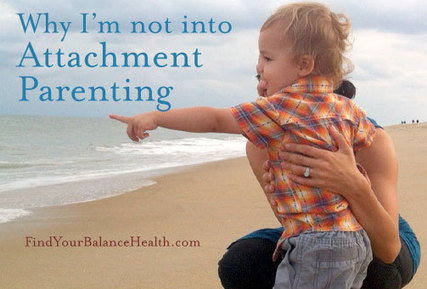 Why I'm not into Attachment Parenting | Find Your Balance | Peaceful Parenting | Scoop.it