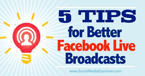 5 Tips for Better Facebook Live Broadcasts : Social Media Examiner | Educational and Tutorials | Scoop.it