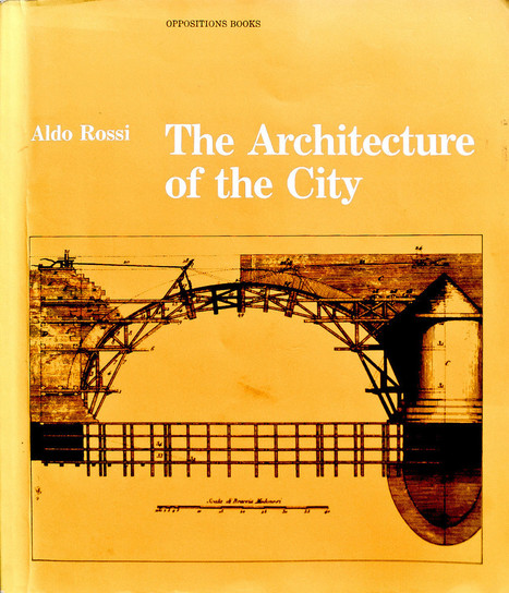 Aldo Rossi: The Architecture of the City (1966–) [IT, EN, BR-PT, CR] — Monoskop Log | The Architecture of the City | Scoop.it