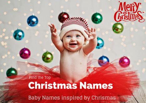 Christmas Names – Baby names Inspired by Christmas | The Name Meaning & Baby World | Scoop.it