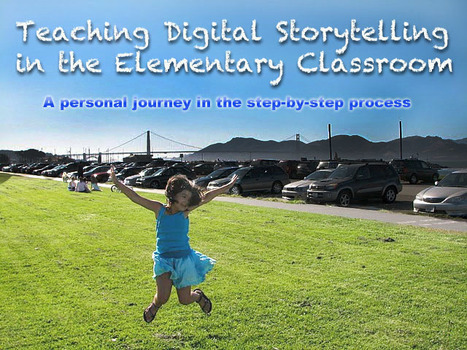 International Society for Technology in Education - Blog > Teaching Digital Storytelling in the Elementary Classroom: A Personal journey in the Step-by-Step Process | Education 230 | Scoop.it