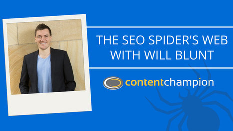 CC 064: SEO Spider's Web: How To Improve Website UX, Create Authority Content & Build Better Links With Will Blunt of Blogger Sidekick | Content Marketing | Scoop.it