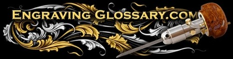(EN) - Hand Engraving Glossary of Terms | Roger Bleile | Glossarissimo! | Scoop.it