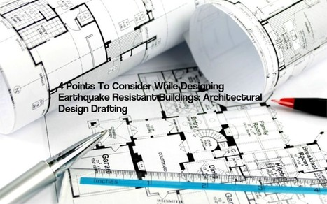 4 Points To Consider While Designing Earthquake Resistant Buildings: Architectural Design Drafting Powered by RebelMouse | The AEC Associates | Scoop.it